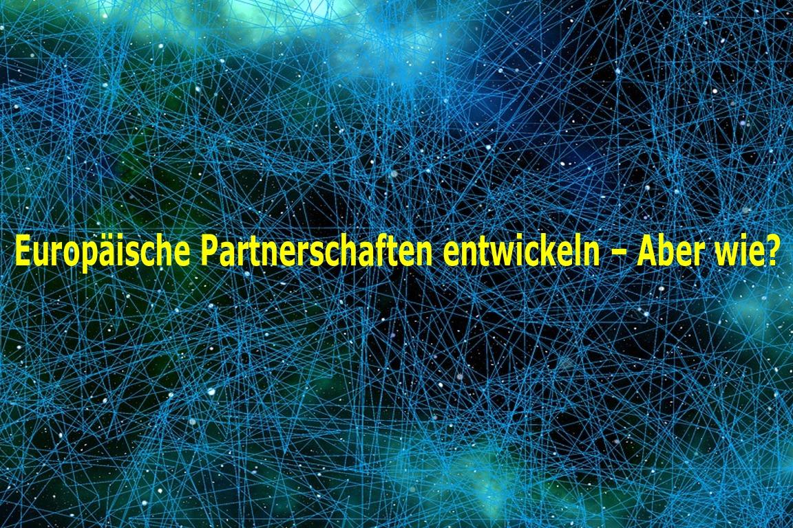 Europäische Partnerschaften entwickeln - Aber wie?